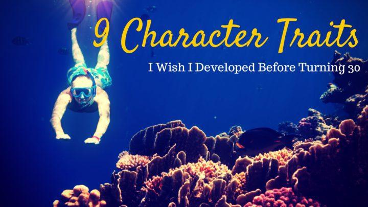 9 Character Traits I Wish I Developed Before Turning 30