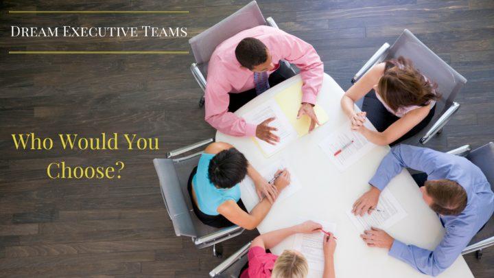 Episode 22: Dream Executive Teams – Who would you choose?