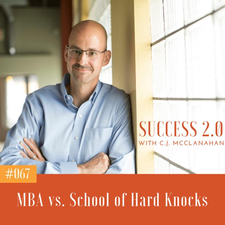 #067 – MBA vs School of Hard Knocks