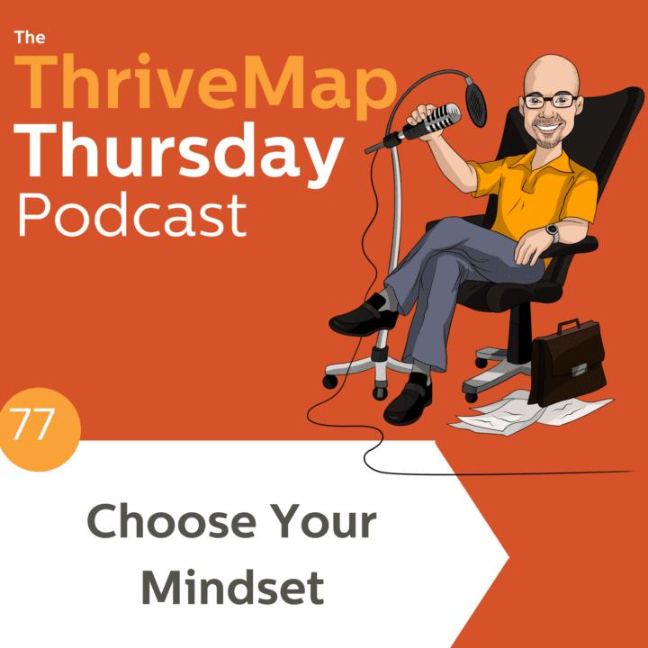 Choose Your Mindset – Episode 77
