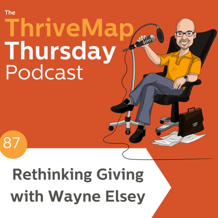Episode 87 – Rethinking Giving with Wayne Elsey