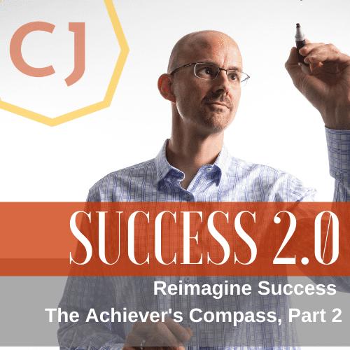Reimagine Success: The Achiever's Compass, Part 2
