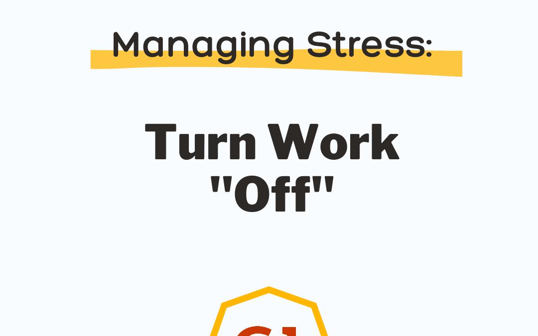 "Managing Stress: Turn Work ""Off"""